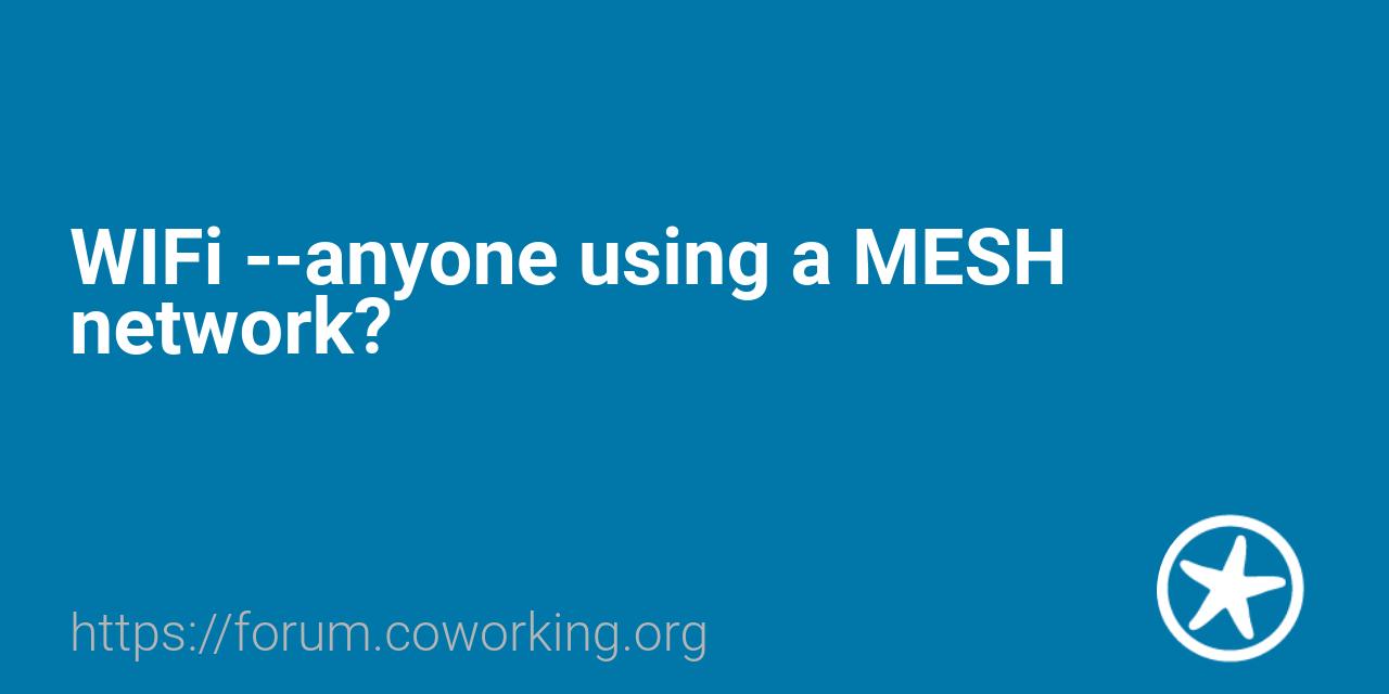 WIFi --anyone using a MESH network? - Software/Technology