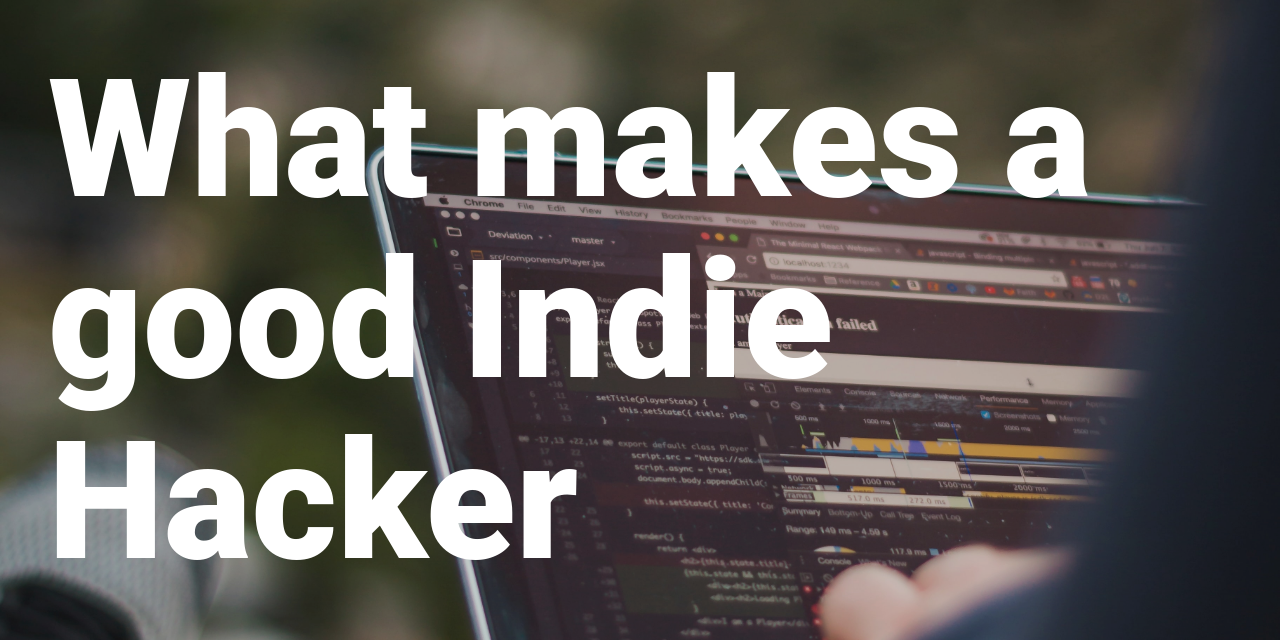 What makes a good Indie Hacker?